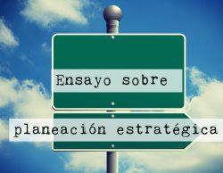 Ensayo sobre planeación estratégica